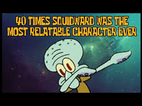 40 Squidward was The Most Relatable Ever